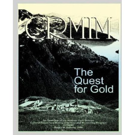 The Quest For Gold  An Overview Of The National Park Service Cultural Resources Mining Inventory And Monitoring Program