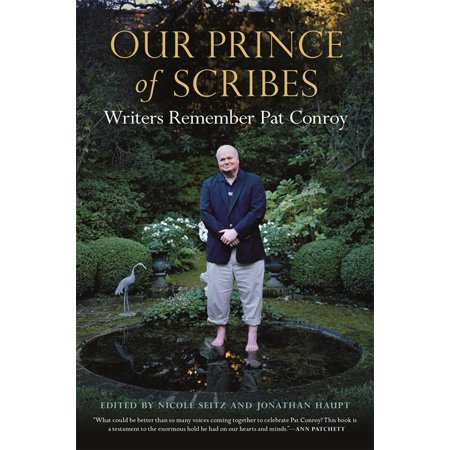 Our Prince of Scribes : Writers Remember Pat Conroy
