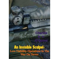 An Invisible Scalpel: Low-Visibility Operations in the War on Terror - eBook