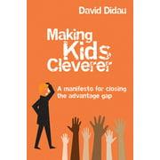 Making Kids Cleverer: A Manifesto for Closing the Advantage Gap (Paperback)