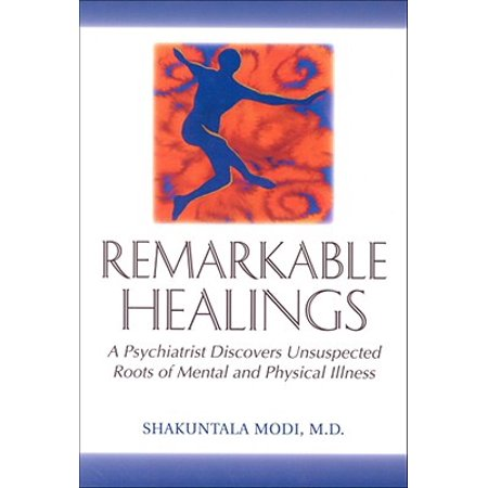 Remarkable Healings: A Psychiatrist Discovers Unsuspected Roots of Mental and Physical Illness : A Psychiatrist Discovers Unsuspected Roots of Mental and Physical (Mental Illness Hearing Voices In Your Head)