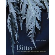 Bitter : A Taste of the World's Most Dangerous Flavor, with Recipes [A Cookbook]