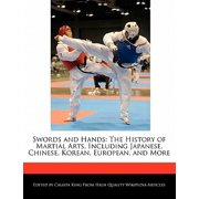 Swords and Hands : The History of Martial Arts, Including Japanese, Chinese, Korean, European, and More