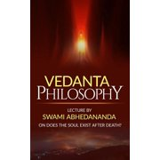 Vedanta Philosophy Lecture by Swami Abhedananda on Does the Soul Exist after Death? - eBook