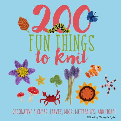 200 Fun Things to Knit : Decorative Flowers, Leaves, Bugs, Butterflies, and More! - Fun Things To Do On Halloween