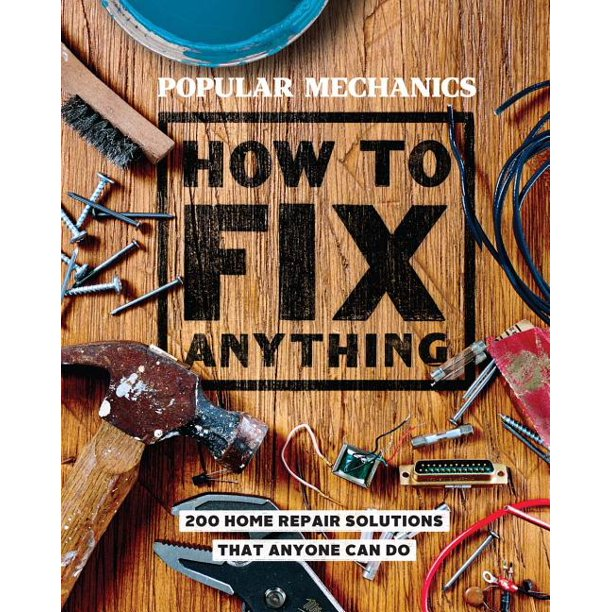 Popular Mechanics How to Fix Anything : Essential Home Repairs Anyone Can Do (Hardcover)