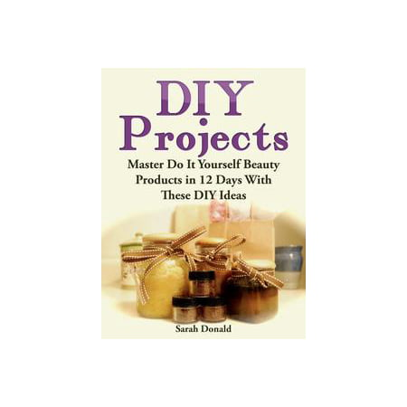 DIY Projects: Master Do It Yourself Beauty Products in 12 Days With These DIY Ideas - eBook - Do It Yourself Wedding Ideas