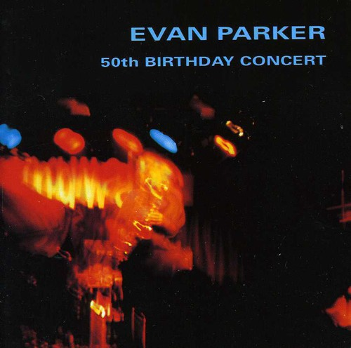 Evan Parker - 50th Birthday Concert [CD]