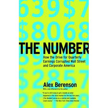 The Number  How The Drive For Quarterly Earnings Corrupted Wall Street And Corporate America