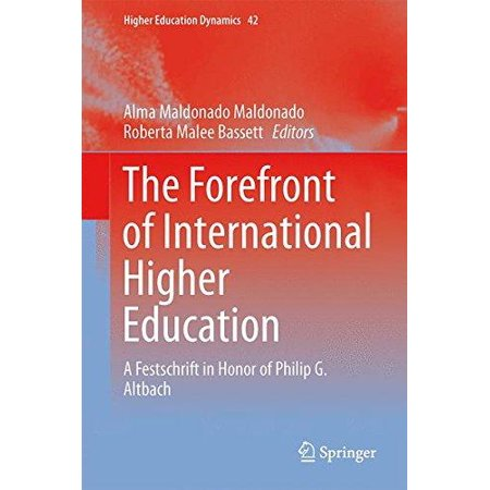 The Forefront Of International Higher Education  A Festschrift In Honor Of Philip G  Altbach