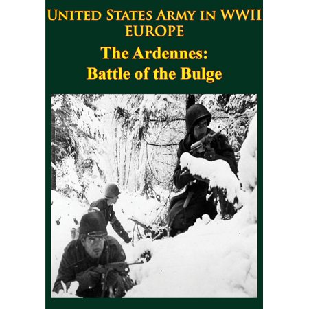 United States Army in WWII - Europe - the Ardennes: Battle of the Bulge -