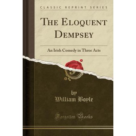 The Eloquent Dempsey  An Irish Comedy In Three Acts  Classic Reprint