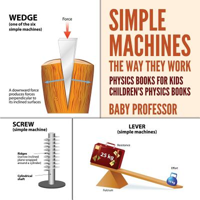 Simple Machines : The Way They Work - Physics Books for Kids Children's Physics Books