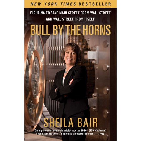Bull by the Horns : Fighting to Save Main Street from Wall Street and Wall Street from (Take The Bull By The Horns Meaning)