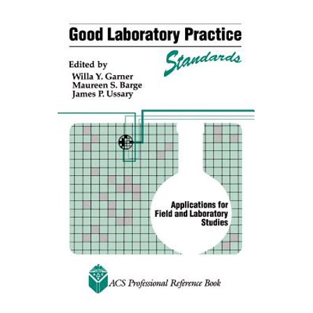 Good Laboratory Practice Standards : Applications for Field and Laboratory (Good Laboratory Practice For Nonclinical Laboratory Studies)
