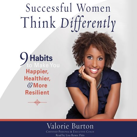 Successful Women Think Differently : 9 Habits to Make You Happier, Healthier, and More Resilient