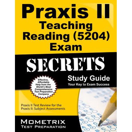 Praxis II Teaching Reading (5204) Exam Secrets Study Guide : Praxis II Test Review for the Praxis II: Subject Assessments (Teaching Test)