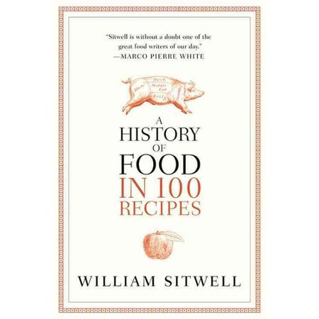 A History of Food in 100 Recipes by