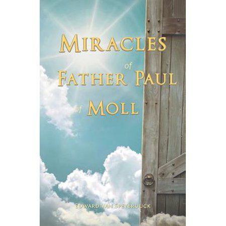 The Miracles of Father Paul of Moll : The Great Power of the Medal of St.