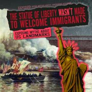 Exposed! More Myths about American History: The Statue of Liberty Wasn't Made to Welcome Immigrants: Exposing Myths about Us Landmarks (Paperback)