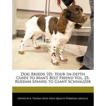 Dog Breeds 101 : Your In-Depth Guide to Man's Best Friend Vol. 25, Russian Spaniel to Giant