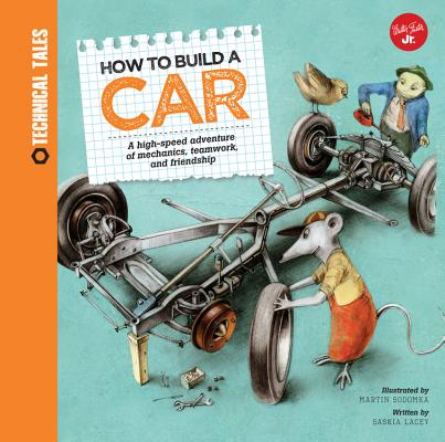 How to Build a Car : A High-Speed Adventure of Mechanics, Teamwork, and Friendship