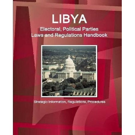 Libya Electoral  Political Parties Laws And Regulations Handbook   Strategic Information  Regulations  Procedures