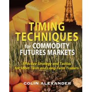 Timing Techniques for Commodity Futures Markets: Effective Strategy and Tactics for Short-Term and Long-Term Traders