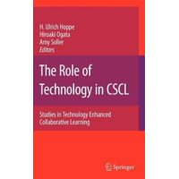 The Role of Technology in Cscl: Studies in Technology Enhanced Collaborative Learning Hardcover Edition - 2007