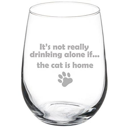 17 oz Stemless Wine Glass Funny It's not really drinking alone if the cat is home (Funny Drinking Glasses)