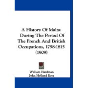 A History of Malta : During the Period of the French and British Occupations, 1798-1815 (1909)