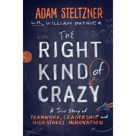 The Right Kind of Crazy : A True Story of Teamwork, Leadership, and High-Stakes