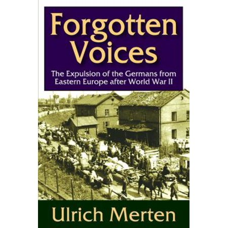 Forgotten Voices  The Expulsion Of The Germans From Eastern Europe After World War Ii