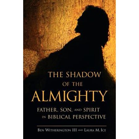 The Shadow of the Almighty : Father, Son and Spirit in Biblical