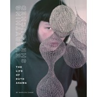 Everything She Touched : The Life of Ruth Asawa