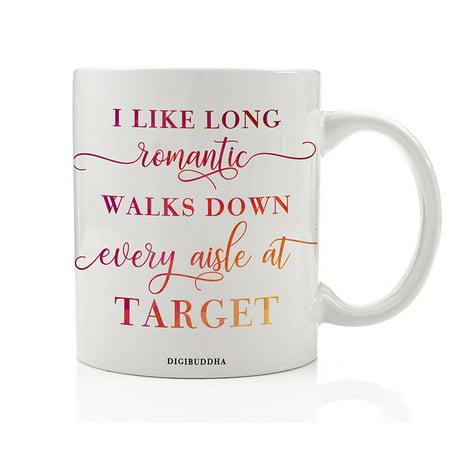 Funny Target Fan Coffee Mug Gift, I Like Long Romantic Walks Down Every Aisle At Target, Christmas Present Idea Birthday for Women Mom Sister Friend Girlfriend Wife 11oz Ceramic Cup Digibuddha