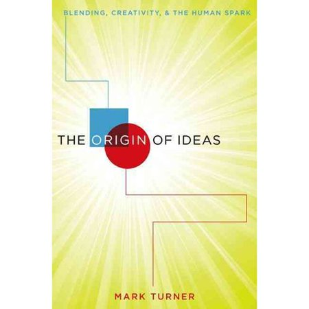 The Origin Of Ideas  Blending  Creativity  And The Human Spark