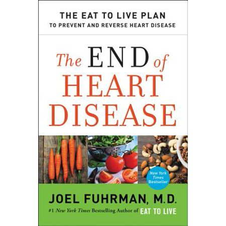 The End of Heart Disease : The Eat to Live Plan to Prevent and Reverse Heart (Best Food To Prevent Heart Attack)