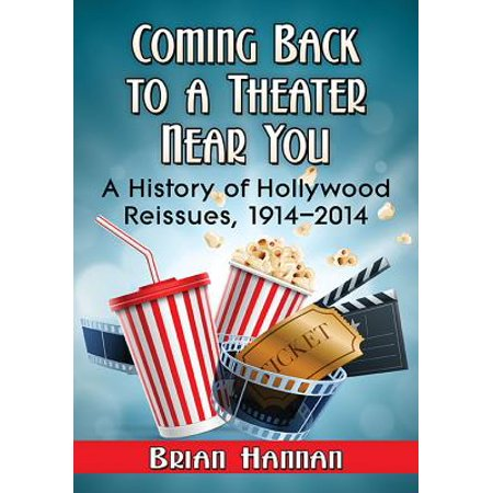 Coming Back to a Theater Near You : A History of Hollywood Reissues, 1914-2014