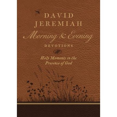 David Jeremiah Morning and Evening Devotions : Holy Moments in the Presence of