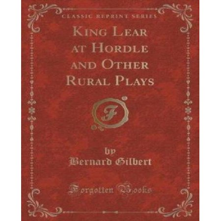 King Lear At Hordle And Other Rural Plays  Classic Reprint