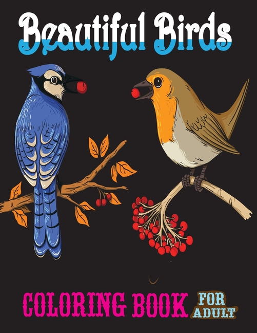 Beautiful Birds Coloring Book For Adult: Adult Coloring Book With Stress  Relieving Bird Designs (Nature Coloring Books) (Paperback) - Walmart.com -  Walmart.com