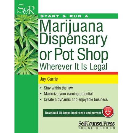 Start & Run a Marijuana Dispensary or Pot Shop : Wherever It Is