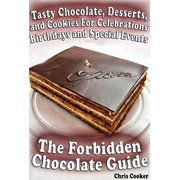 The Forbidden Chocolate Guide: Tasty Chocolate, Desserts and Cookies For Celebrations, Birthdays and Special Events - eBook