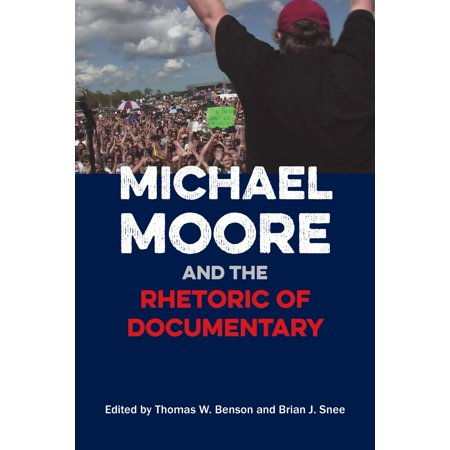 Michael Moore and the Rhetoric of Documentary -