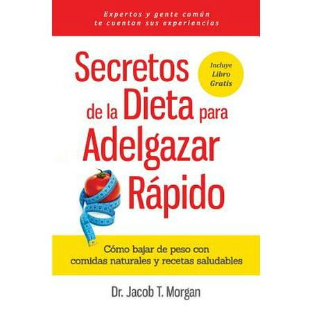 Secretos de la Dieta Para Adelgazar R�pido : C�mo Bajar de Peso Con Comidas Naturales y Recetas