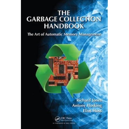 The Garbage Collection Handbook  The Art Of Automatic Memory Management  Chapman   Hall Crc Applied Algorithms And Data Structures Series