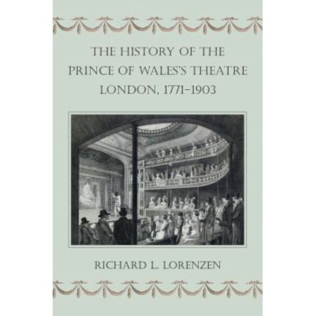 The History of the Prince of Wales's Theatre, London, 1771-1903