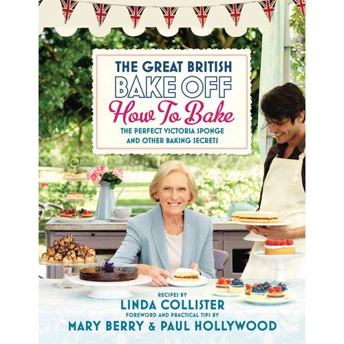 The Great British Bake Off: How to Bake the Perfect Victoria Sponge and Other Baking Secrets