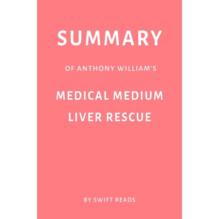 Medium Liver - Summary of Anthony William's Medical Medium Liver Rescue by Swift Reads - eBook